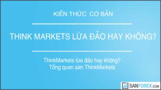 Sàn giao dịch ThinkMarkets lừa đảo hay không?