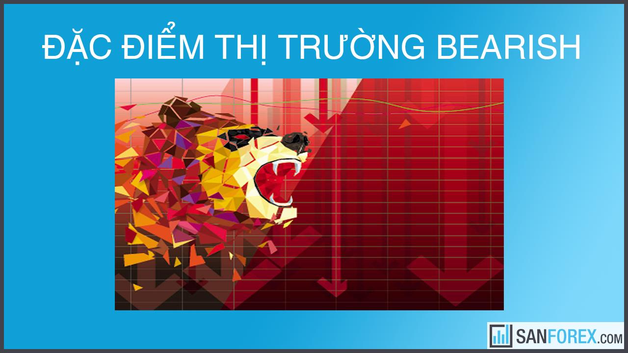 dac-diem-thi-truong-bearish