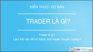 Trader là gì? Làm thế nào để trở thành một trader chuyên nghiệp