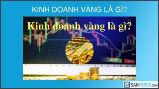 Kinh doanh vàng là gì? Chiến lược kinh doanh vàng hiệu quả