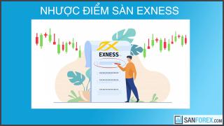 Nhược điểm sàn Exness. Có hay không nên giao dịch tại Exness?