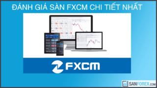 Đánh giá chi tiết sàn FXCM chi tiết nhất